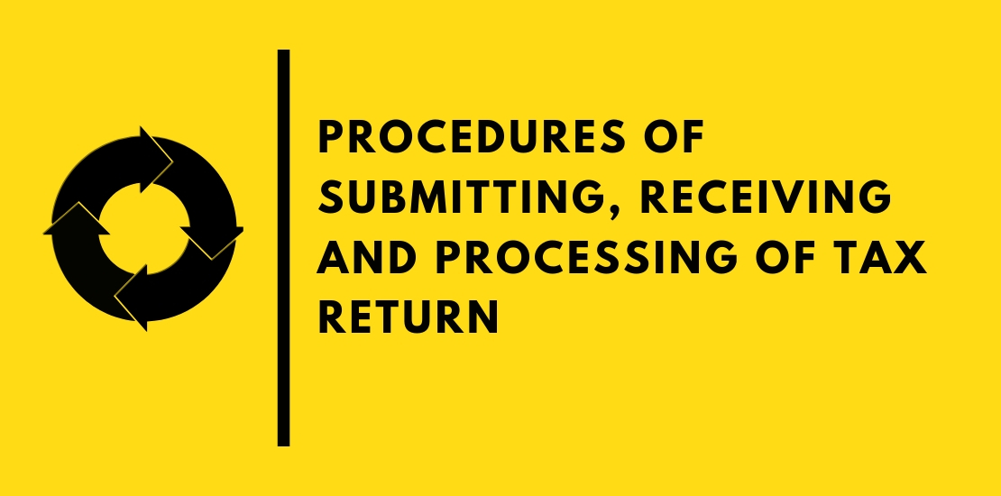 Procedures of Submitting, Receiving and Processing of Tax Return